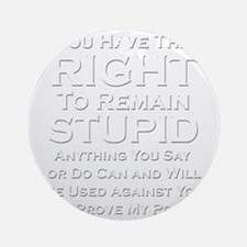 Right To Stupid Round Ornament