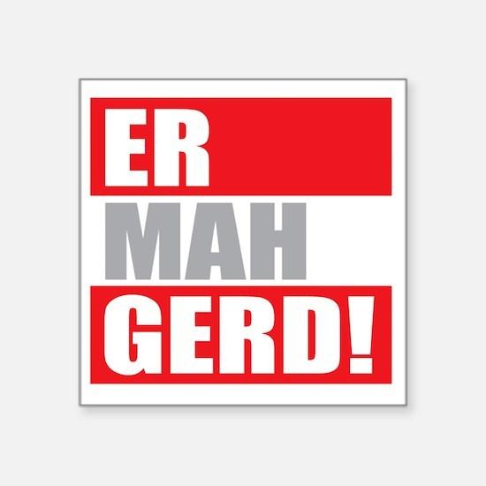 "ER MAH GERD! Square Sticker 3"" x 3"""