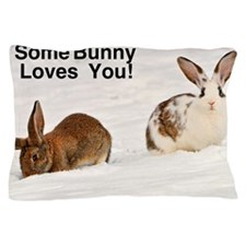 Some Bunny Loves You!  Cat Forsley Des Pillow Case