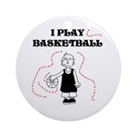 I Play Basketball Ornament (Round)