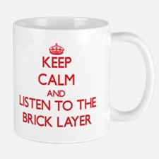Keep Calm and Listen to the Brick Layer Mugs