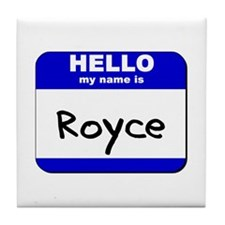 hello my name is royce  Tile Coaster