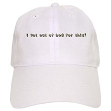 I Got Out of Bed Baseball Cap