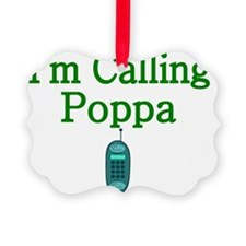 Im Calling My Poppa Ornament