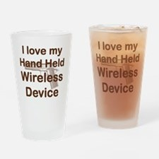 I LOVE MY HAND HELD WIRELESS DEVICE Drinking Glass