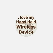 I LOVE MY HAND HELD WIRELESS DEVICE Mini Button