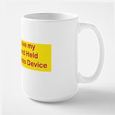 I LOVE MY HAND HELD WIRELESS DEVICE bum Large Mug