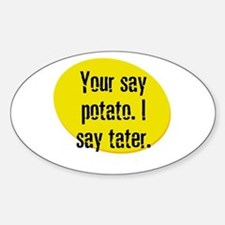 Your say potato. I say tater. Oval Decal