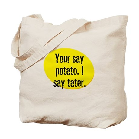 Your say potato. I say tater. Tote Bag