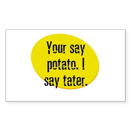 Your say potato. I say tater. Sticker (Rectangular