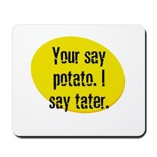 Your say potato. I say tater. Mousepad