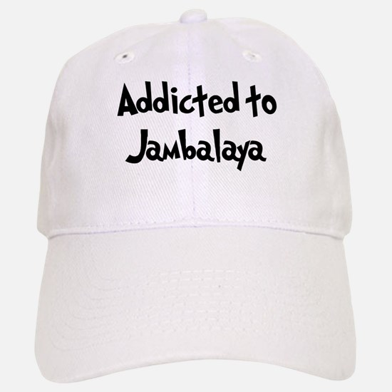 Addicted to Jambalaya Baseball Baseball Cap
