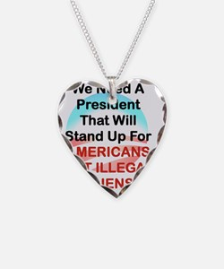 WE NEED A PRESIDENT THAT WILL Necklace