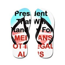 WE NEED A PRESIDENT THAT WILL STAND UP  Flip Flops