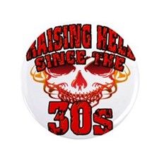 "Raising Hell since the 30s 3.5"" Button"