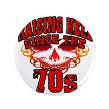 "Raising Hell since the 70s 3.5"" Button"