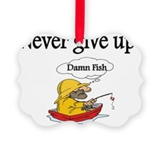 Never give up-Damn fish Ornament