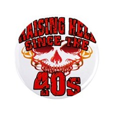 "Raising Hell since the 40s 3.5"" Button"