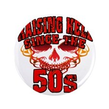 "Raising Hell since the 50s 3.5"" Button"