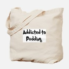 Addicted to Pudding Tote Bag