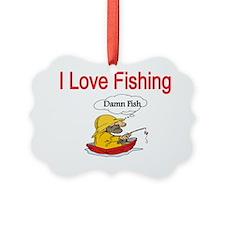 I love Fishing-damn fish Ornament
