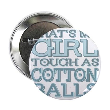 "Thats my girl tough as cotton balls 2.25"" Button"