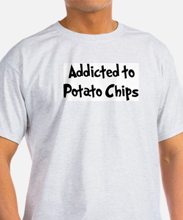 Addicted to Potato Chips T-Shirt