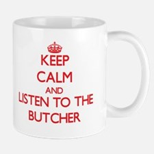 Keep Calm and Listen to the Butcher Mugs