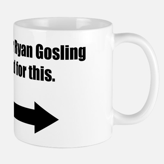 I was going for Ryan Gosling Mug