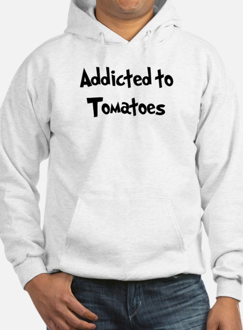 Addicted to Tomatoes Hoodie