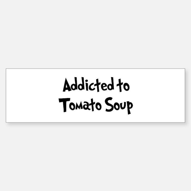 Addicted to Tomato Soup Bumper Bumper Bumper Sticker