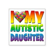 "I Love My Autistic Daughter Square Sticker 3"" x 3"""