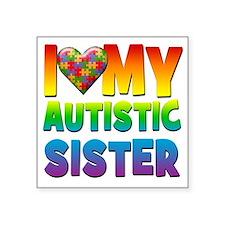 """I Love My Autistic Sister Square Sticker 3"""" x 3"""""""