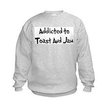Addicted to Toast And Jam Sweatshirt