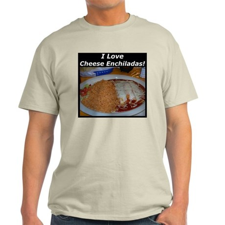 I Love Cheese Enchildas Light T-Shirt