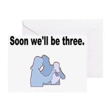 Soon well be Three. Greeting Card