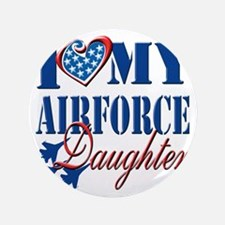 """I Love My Airforce Daughter 3.5"""" Button"""