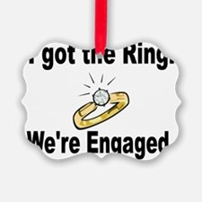 I Got the Ring. Were engaged Ornament