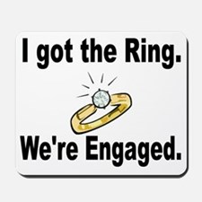 I Got the Ring. Were engaged Mousepad
