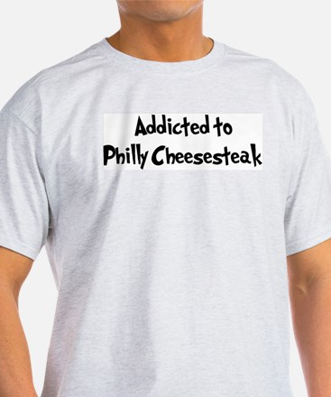Addicted to Philly Cheesestea T-Shirt