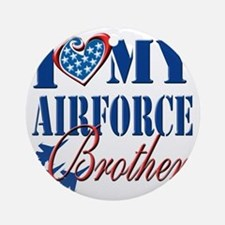 I Love My Airforce Brother Round Ornament