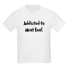Addicted to Meat Loaf T-Shirt