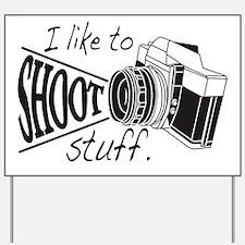 I like to SHOOT stuff Yard Sign