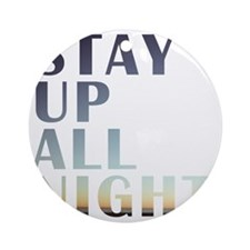 stay up all night Round Ornament