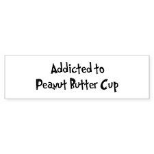 Addicted to Peanut Butter Cup Bumper Bumper Sticker