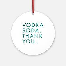 voda soda, thank you Round Ornament