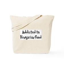 Addicted to Hungarian Food Tote Bag