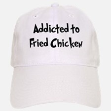 Addicted to Fried Chicken Baseball Baseball Cap