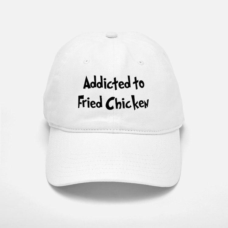 Addicted to Fried Chicken Baseball Baseball Cap