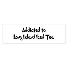 Addicted to Long Island Iced Bumper Bumper Sticker